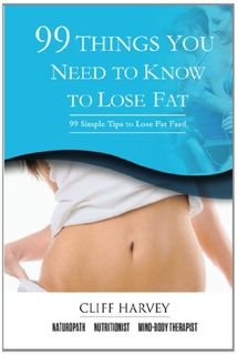 99 Things You Need to Know to Lose Fat